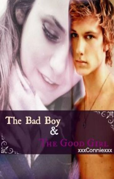 The Bad Boy and the Good Girl - Connie - Wattpad