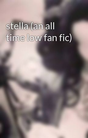 stella (an all time low fan fic) by roxycooper