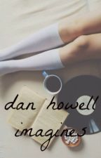dan howell Imagines by dontjudgedan