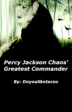 Percy Jackson Chaos' Greatest Commander by Doyouliketacos