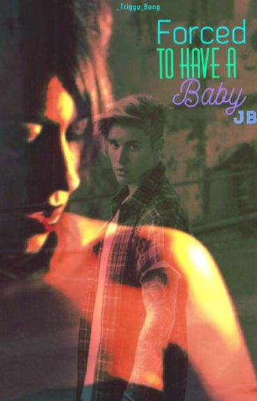 Forced To Have A Baby. J.B
