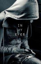 In My Eyes by AndrewSolorio