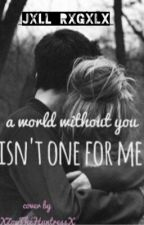 A World Without You Isn't One For Me (A PJO/HOO fanfiction) by Jxll_Rxgxlx