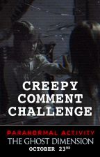 Creepy Comment Challenge by ParanormalActivity