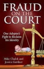 Fraud on the Court: One Adoptee's Fight to Reclaim His Identity by jessica1gardner