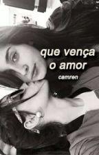 Que Vença o Amor - Camren G!P by LehDri1975