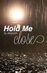 Hold Me Close by abbyilysm