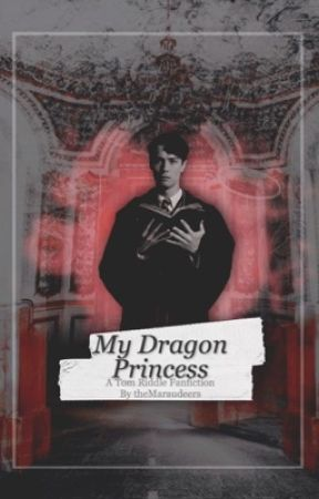 My Dragon Princess |Tom Riddle| by themaraudeers