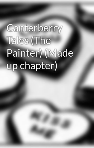 Canterberry Tales (The Painter) (Made up chapter) by Undescribable
