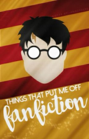 Things That Put Me Off Fanfiction (Harry Potter) by tashbumblebee