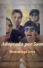 Adoptada por 5sos by hemmings-love