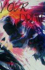 Your Dream ( Ayato Kirishima x T/N) by MarieBishop10