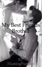 My Bestfriends Brother (A Joe Sugg Fanfic) by FloatingPuppies