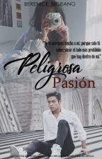 Peligrosa Pasión by Berenice_BIGBANG