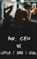 Mr.CEO Vs Little (Bad) Girl  by Diahprasinta_