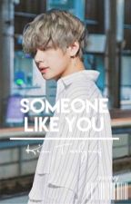 Someone Like You... || Kim Taehyung by alexusyangal21