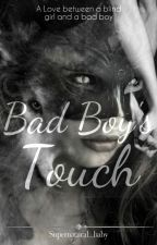 Bad Boy's Touch by Supernatural_baby