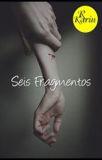 Seis Fragmentos by R-Karin_