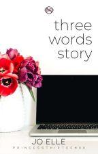 Three Word Story by PrincessThirteen00