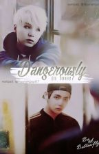 Dangerously in love? by Loveyourselft__