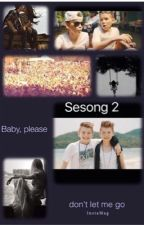 Baby please don't let me go  | sesong 2 by adelerl1