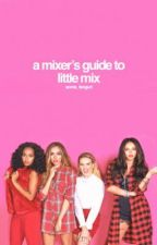A Mixer's Guide To Little Mix [Book One] by some_fangurl
