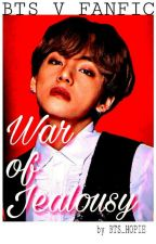 ✔WAR OF JEALOUSY [BTS V] by BTS_HOPIE