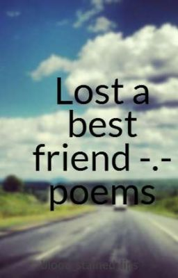 Lost a best friend -.- poems