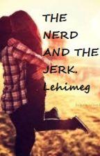 The Nerd and The Jerk by LehiMeg