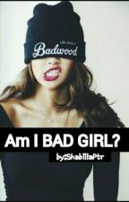 Am I BAD GIRL? by ShabillaPtr