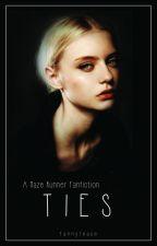 Ties [Maze Runner Fanfiction] by FannyTease