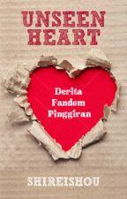 Unseen Heart - Derita Fandom Pinggiran by Shireishou