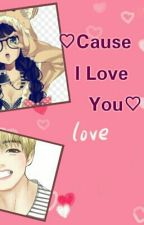 ♡ Cause I Love you♡ by heymi98