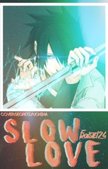 Sasuke x Reader - Slow Love