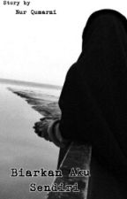 Biarkan Aku Sendiri by Nurrqu