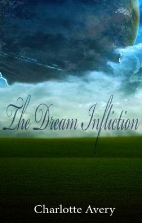 The Dream Infliction [HIATUS] by CharlotteAvery