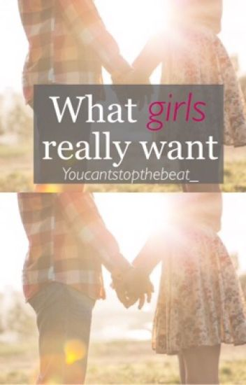What girls really want.