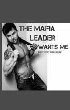 The Mafia Leader Wants Me by jessiedejeu24