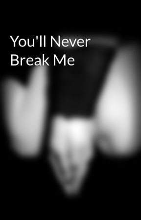You'll Never Break Me by shorty4u21