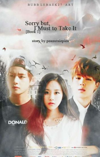 BOOK 1: Sorry But, I Must To Take It [BTS Fanfiction]