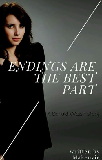 Endings are the Best Part ~Donald Walsh