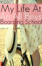 My Life At An All Boys Boaring School ON HOLD by nessa0711