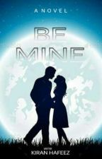 Be mine {Completed}✔ Under Editing by kiranhafeez