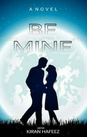 Be mine {Completed} Under Editing by kiranhafeez