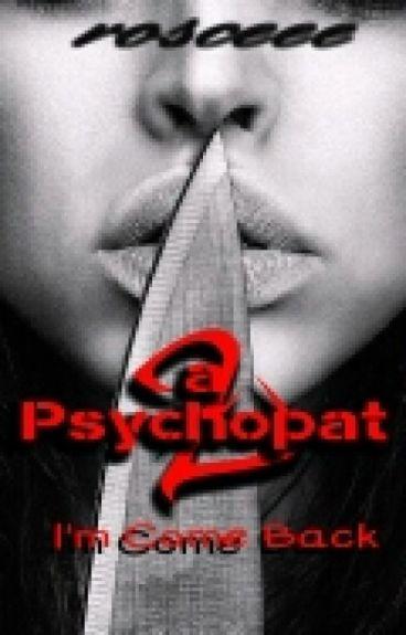 A Psychopat 2  (I'm Come Back)