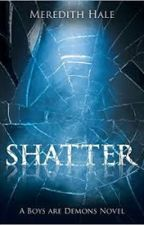 SHATTER by MeredithHale5