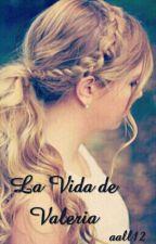 La Vida de Valeria by aall12