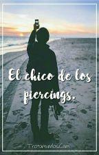 El chico de los Piercings. |#1| by bxbe_cam