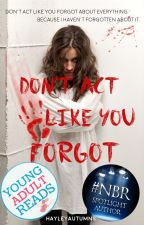 Don't Act Like You Forgot (#JustWriteIt) - Editing by Hayleyautumns