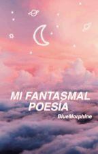 Mi fantasmal poesía. by BlueMorphine